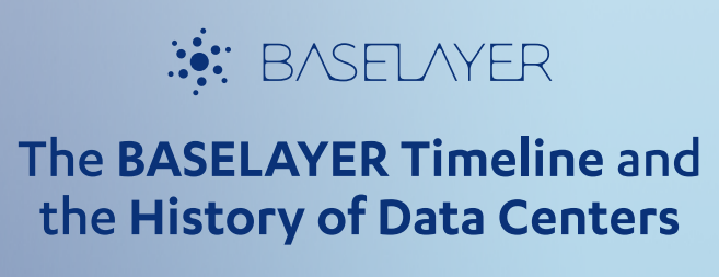 INFOGRAPHIC: The BASELAYER Timeline and the History of Data Centers